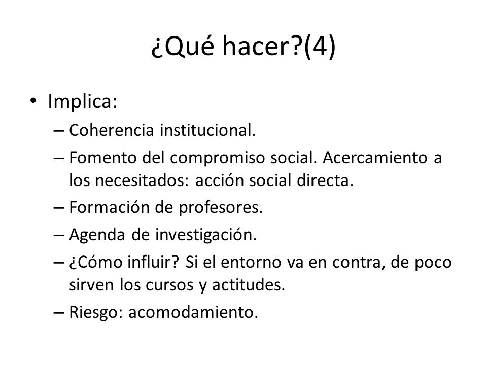 ¿Qué hacer?(4) Implica: – Coherencia institucional.