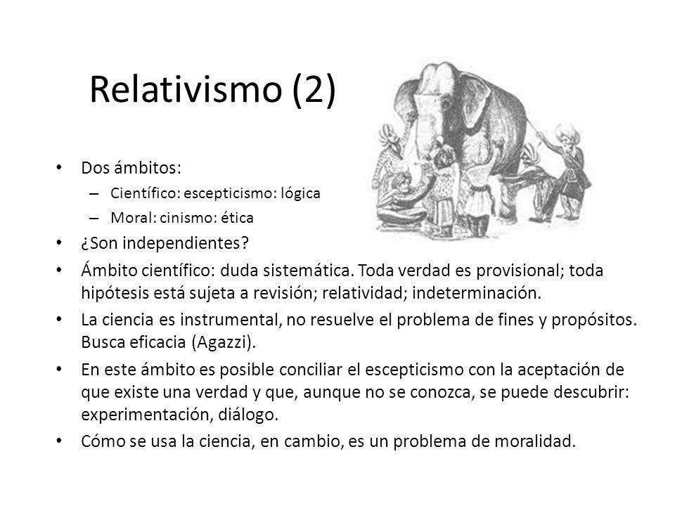 Relativismo (2) Dos ámbitos: – Científico: escepticismo: lógica – Moral: cinismo: ética ¿Son independientes.