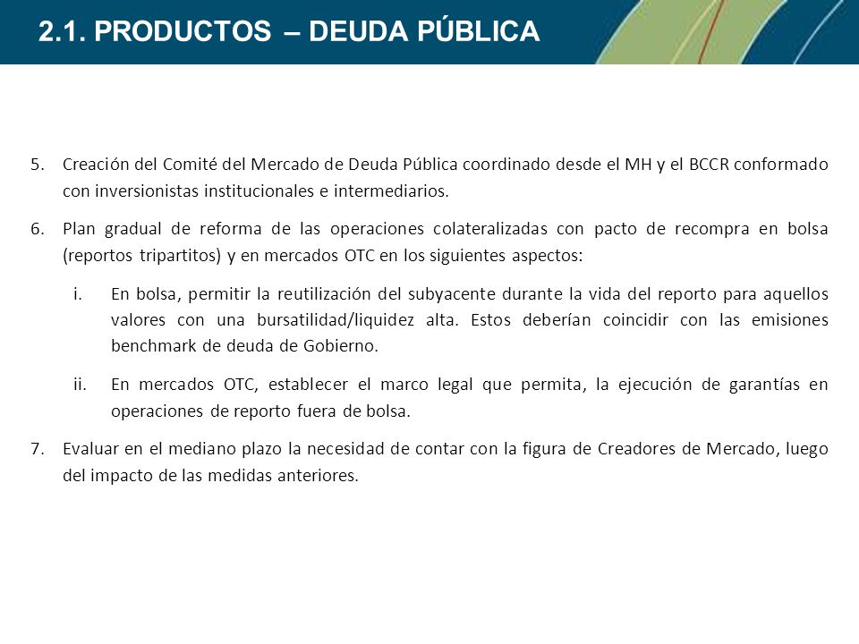 5.Creación del Comité del Mercado de Deuda Pública coordinado desde el MH y el BCCR conformado con inversionistas institucionales e intermediarios. 6.