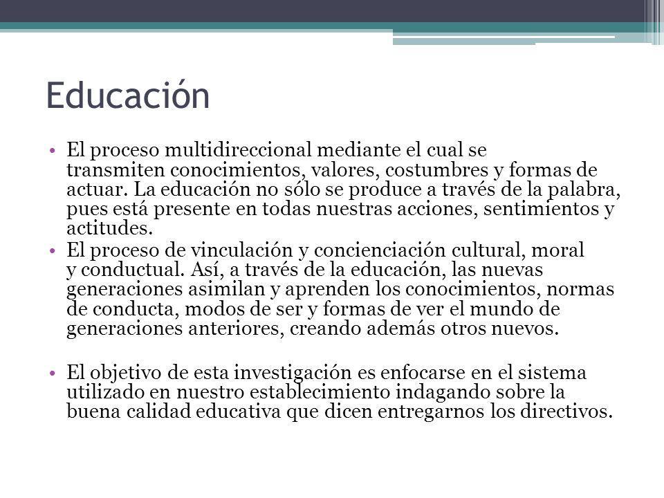 Educación El proceso multidireccional mediante el cual se transmiten conocimientos, valores, costumbres y formas de actuar. La educación no sólo se pr
