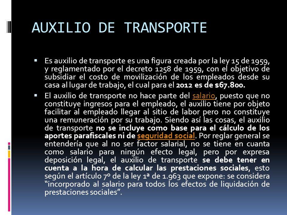 AUXILIO DE TRANSPORTE Es auxilio de transporte es una figura creada por la ley 15 de 1959, y reglamentado por el decreto 1258 de 1959, con el objetivo