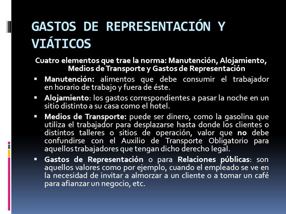 GASTOS DE REPRESENTACIÓN Y VIÁTICOS Cuatro elementos que trae la norma: Manutención, Alojamiento, Medios de Transporte y Gastos de Representación Manu