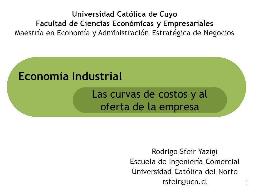 1 Rodrigo Sfeir Yazigi Escuela de Ingeniería Comercial Universidad Católica del Norte rsfeir@ucn.cl Economía Industrial Las curvas de costos y al ofer