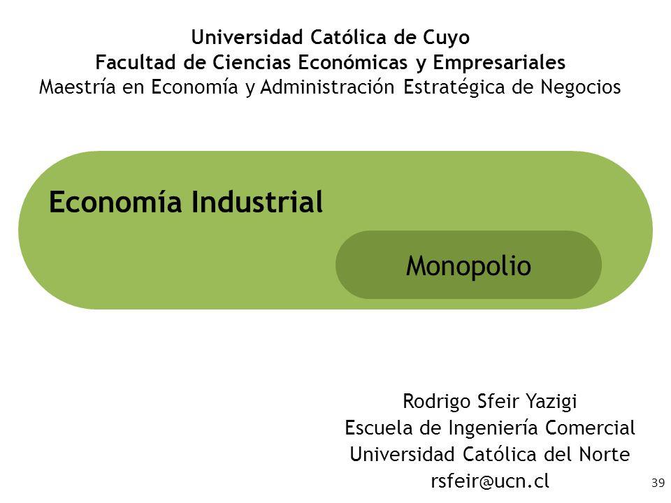 39 Rodrigo Sfeir Yazigi Escuela de Ingeniería Comercial Universidad Católica del Norte rsfeir@ucn.cl Economía Industrial Monopolio Universidad Católic
