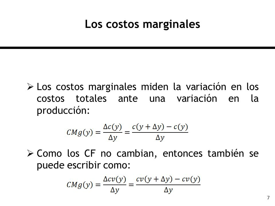 7 Los costos marginales Los costos marginales miden la variación en los costos totales ante una variación en la producción: Como los CF no cambian, en