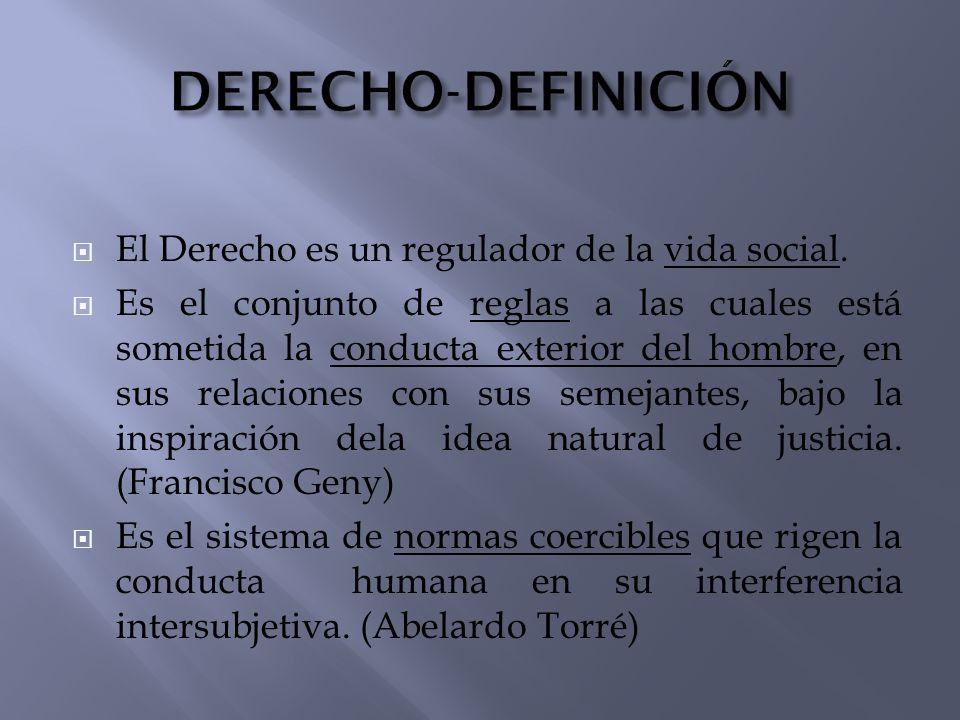 El Derecho es un regulador de la vida social. Es el conjunto de reglas a las cuales está sometida la conducta exterior del hombre, en sus relaciones c