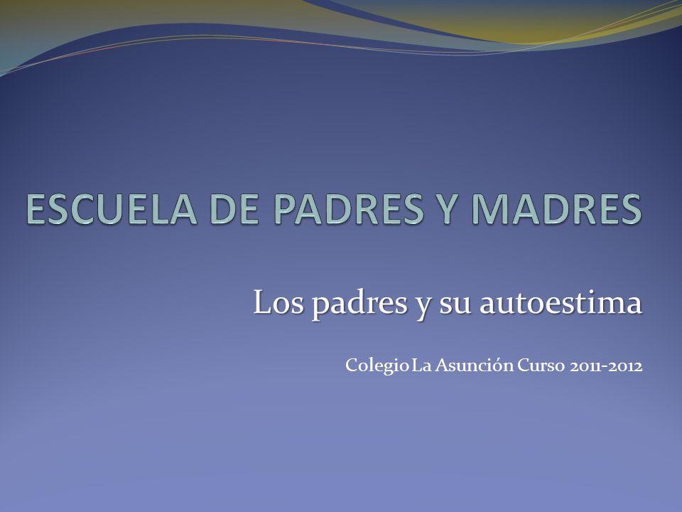 Los padres y su autoestima Colegio La Asunción Curso 2011-2012
