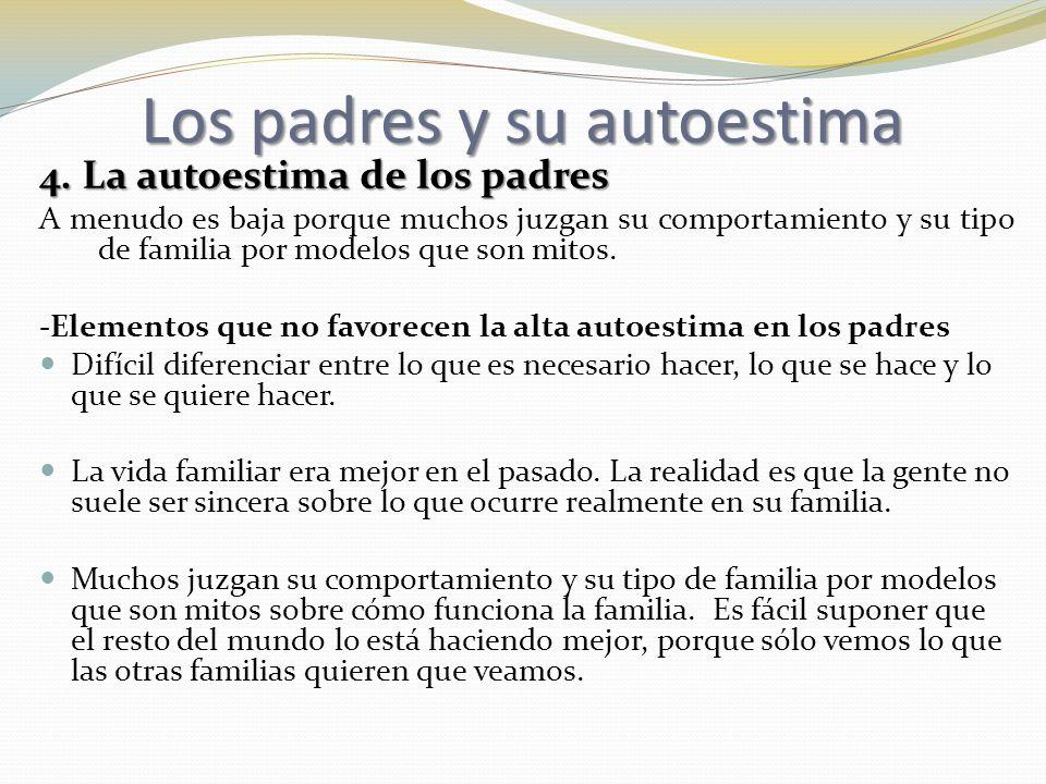 4. La autoestima de los padres A menudo es baja porque muchos juzgan su comportamiento y su tipo de familia por modelos que son mitos. -Elementos que
