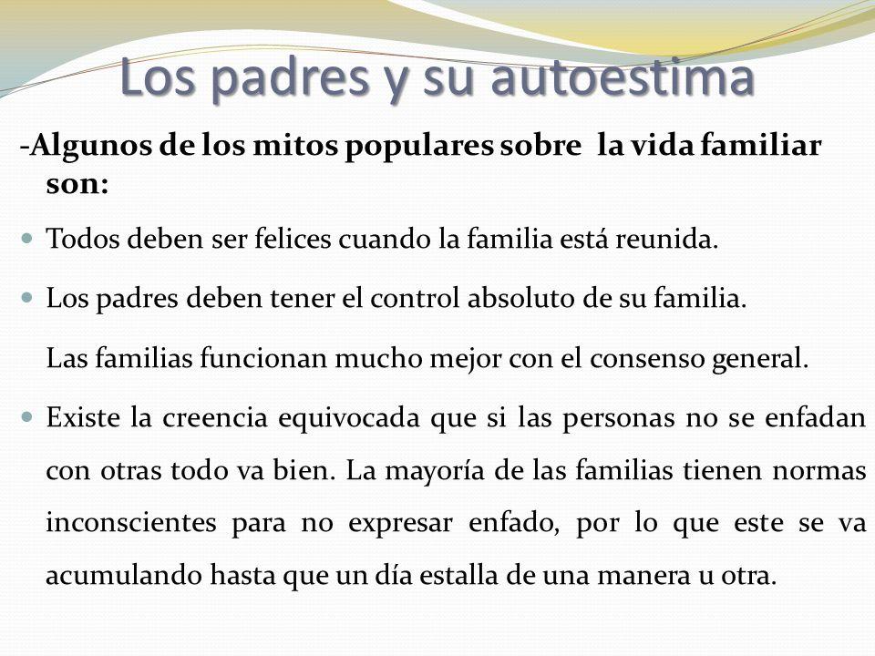 -Algunos de los mitos populares sobre la vida familiar son: Todos deben ser felices cuando la familia está reunida. Los padres deben tener el control