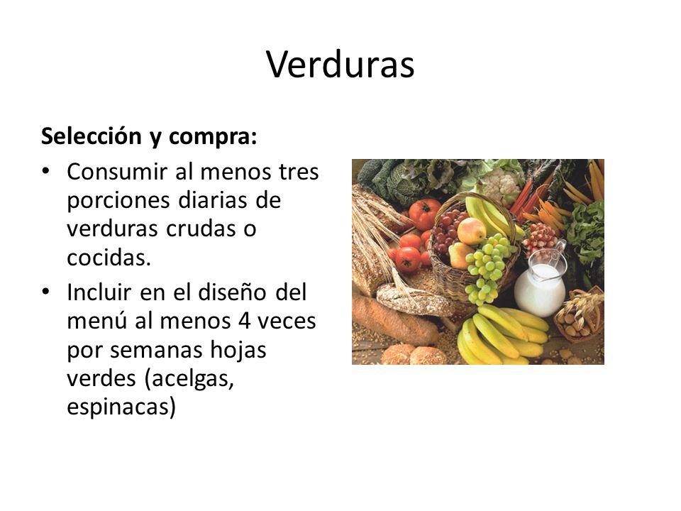 Verduras Selección y compra: Consumir al menos tres porciones diarias de verduras crudas o cocidas. Incluir en el diseño del menú al menos 4 veces por