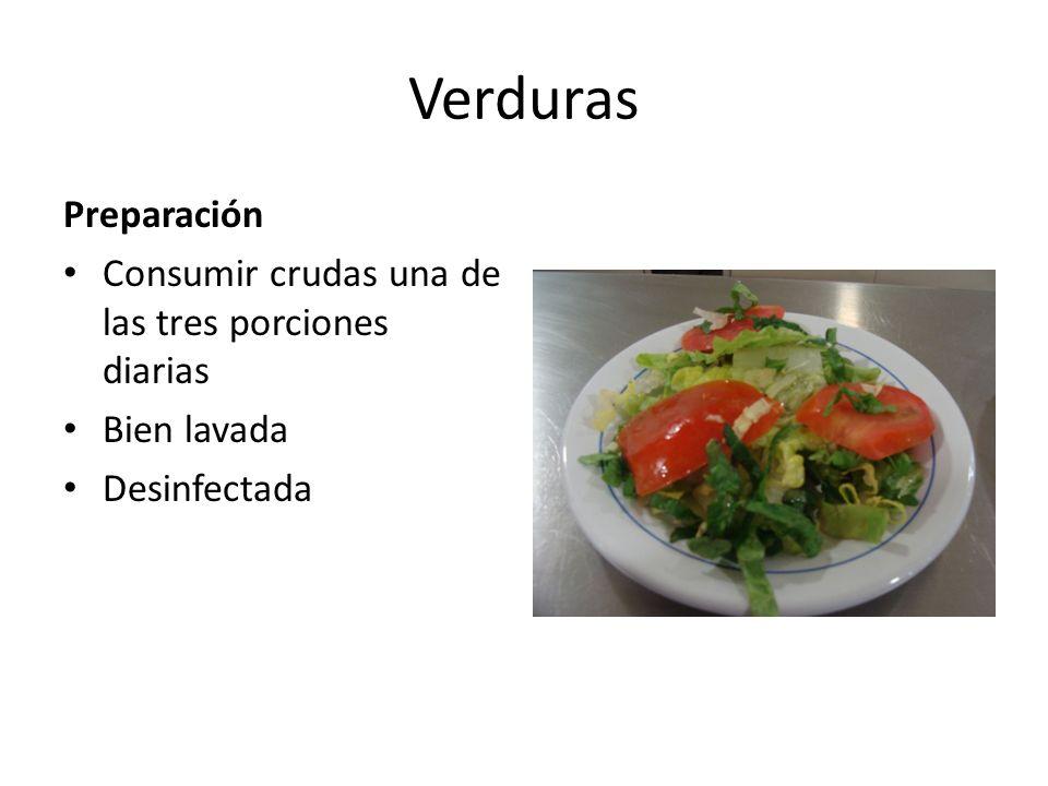 Verduras Preparación Consumir crudas una de las tres porciones diarias Bien lavada Desinfectada
