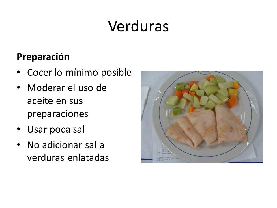 Verduras Preparación Cocer lo mínimo posible Moderar el uso de aceite en sus preparaciones Usar poca sal No adicionar sal a verduras enlatadas