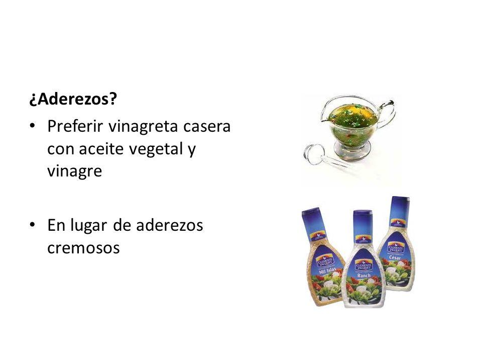 ¿Aderezos? Preferir vinagreta casera con aceite vegetal y vinagre En lugar de aderezos cremosos