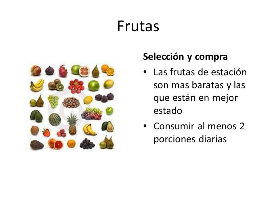 Frutas Selección y compra Las frutas de estación son mas baratas y las que están en mejor estado Consumir al menos 2 porciones diarias