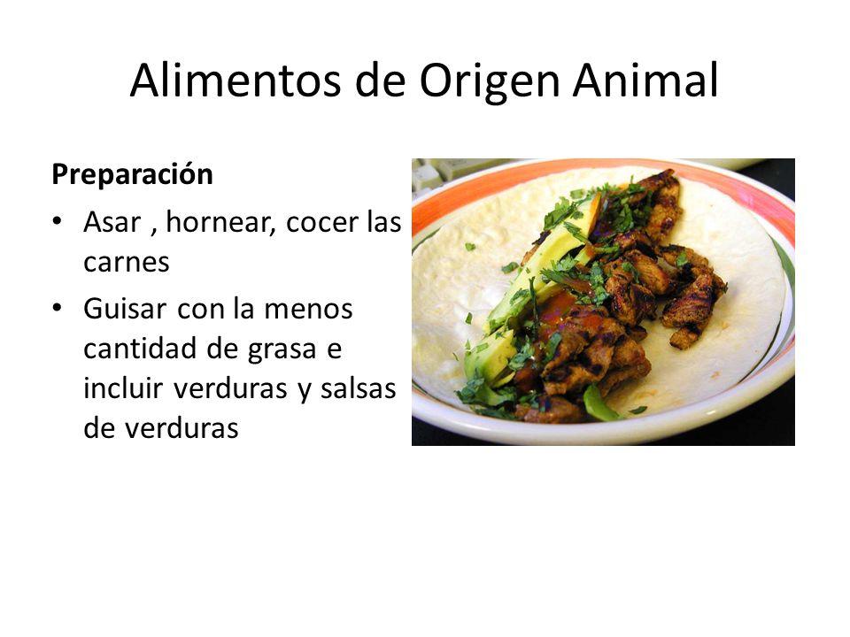 Alimentos de Origen Animal Preparación Asar, hornear, cocer las carnes Guisar con la menos cantidad de grasa e incluir verduras y salsas de verduras