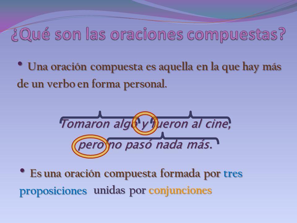 Una oración compuesta es aquella en la que hay más de un verbo en forma personal. Una oración compuesta es aquella en la que hay más de un verbo en fo