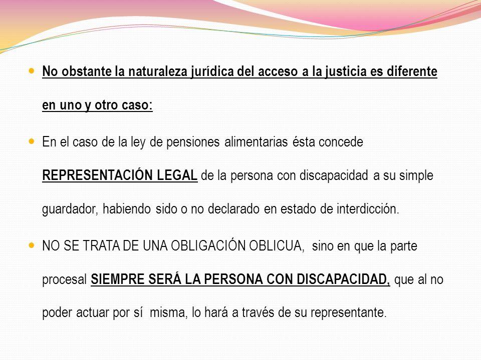 No obstante la naturaleza jurídica del acceso a la justicia es diferente en uno y otro caso: En el caso de la ley de pensiones alimentarias ésta conce