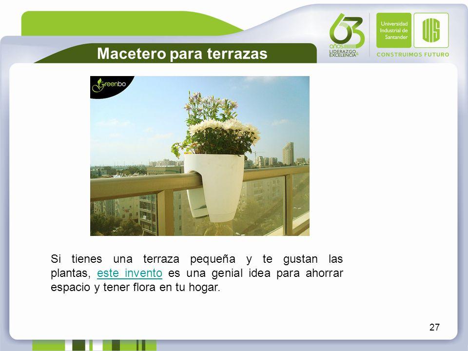 27 Macetero para terrazas Si tienes una terraza pequeña y te gustan las plantas, este invento es una genial idea para ahorrar espacio y tener flora en