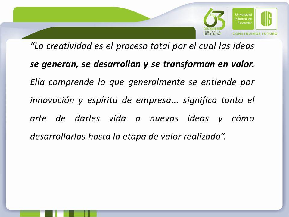La creatividad es el proceso total por el cual las ideas se generan, se desarrollan y se transforman en valor. Ella comprende lo que generalmente se e