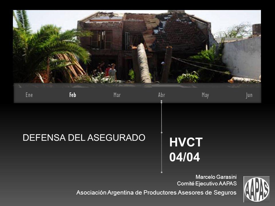 EneFebMarAbrMayJun HVCT 04/04 Marcelo Garasini Comité Ejecutivo AAPAS DEFENSA DEL ASEGURADO Asociación Argentina de Productores Asesores de Seguros