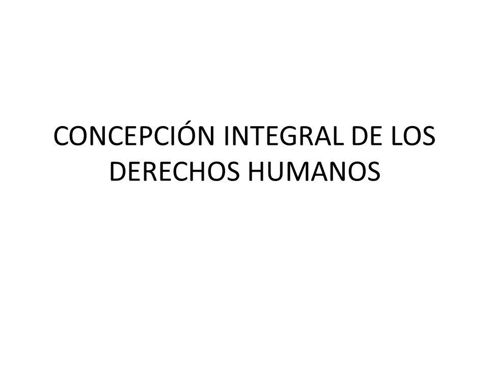 CONCEPCIÓN INTEGRAL DE LOS DERECHOS HUMANOS