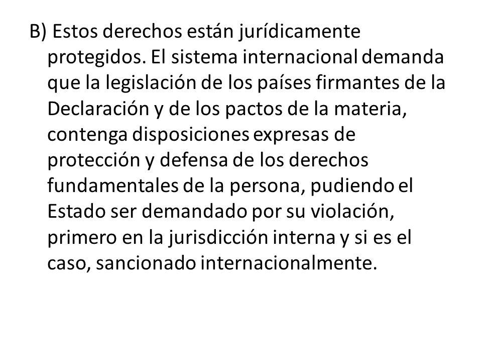 B) Estos derechos están jurídicamente protegidos.