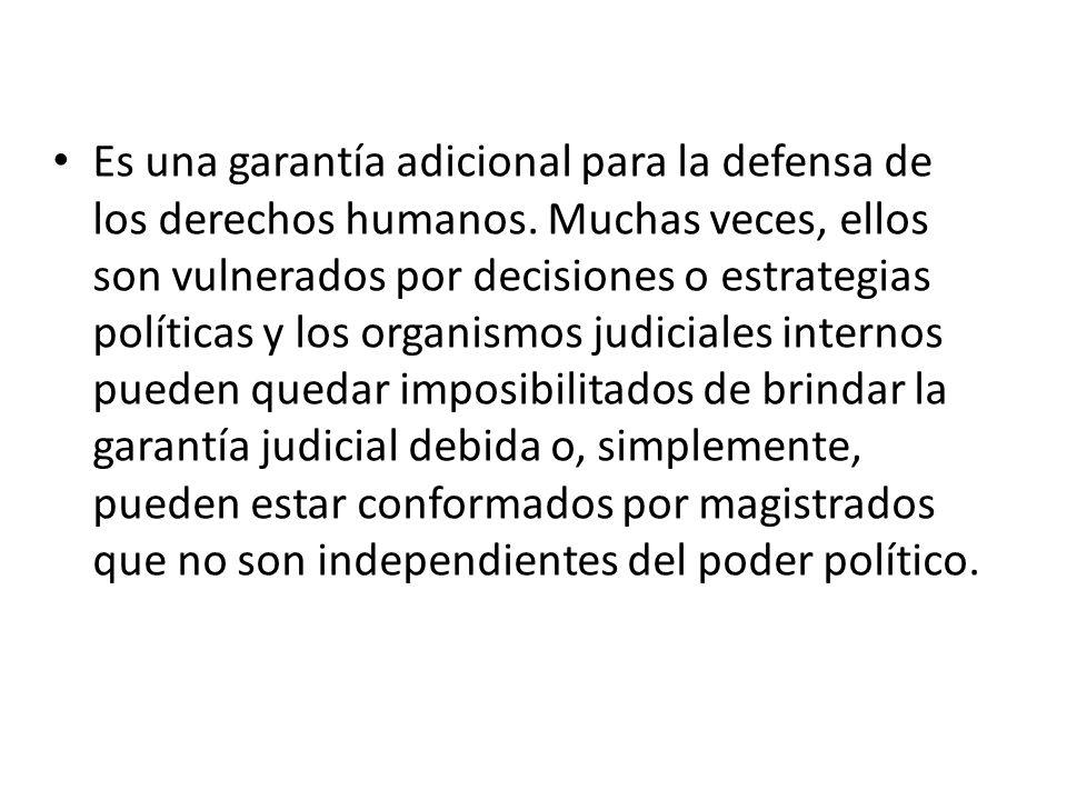 Es una garantía adicional para la defensa de los derechos humanos.