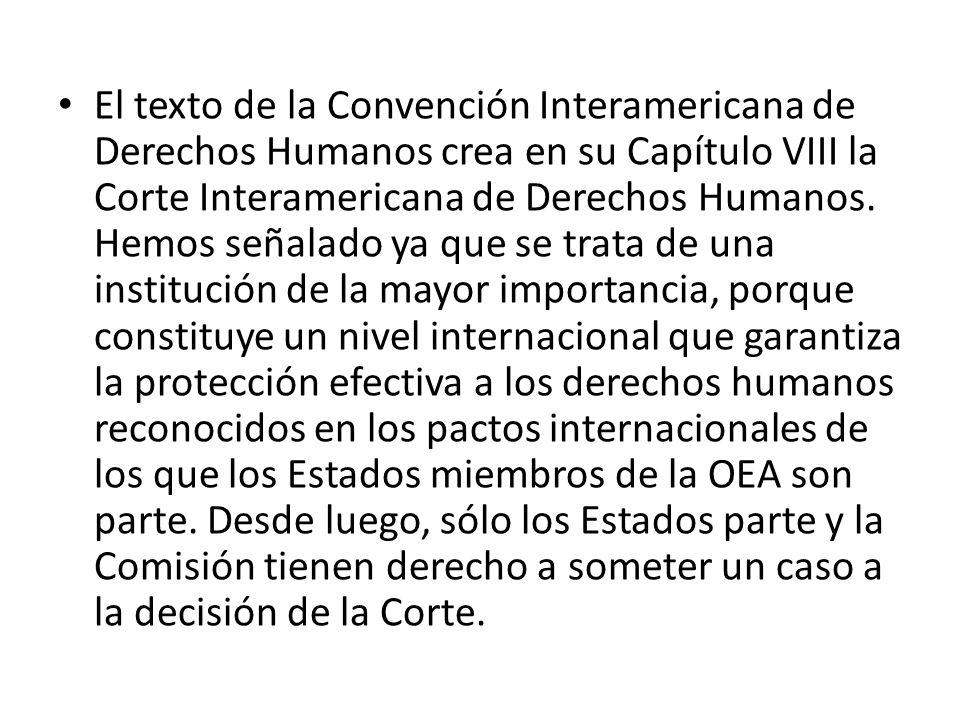 El texto de la Convención Interamericana de Derechos Humanos crea en su Capítulo VIII la Corte Interamericana de Derechos Humanos.