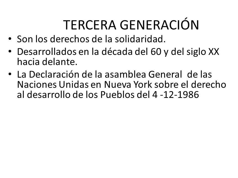 TERCERA GENERACIÓN Son los derechos de la solidaridad.