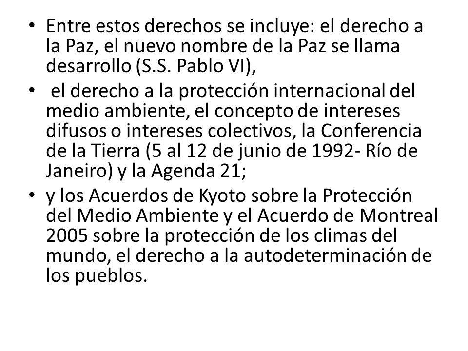 Entre estos derechos se incluye: el derecho a la Paz, el nuevo nombre de la Paz se llama desarrollo (S.S.