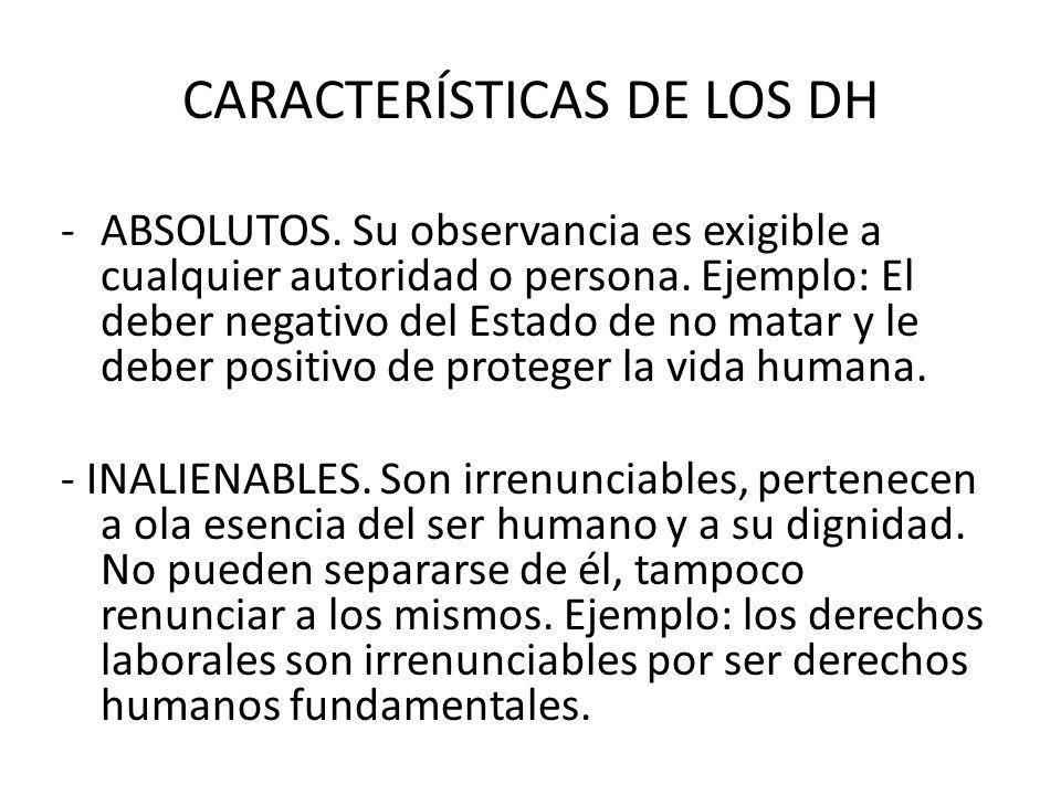CARACTERÍSTICAS DE LOS DH -ABSOLUTOS. Su observancia es exigible a cualquier autoridad o persona.