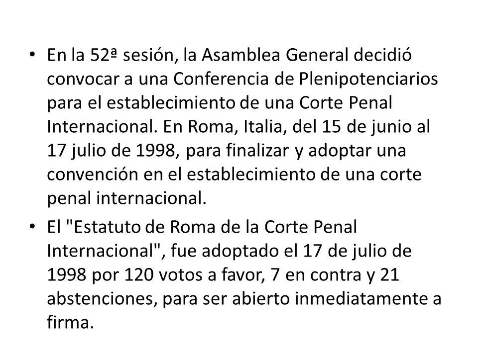 En la 52ª sesión, la Asamblea General decidió convocar a una Conferencia de Plenipotenciarios para el establecimiento de una Corte Penal Internacional.