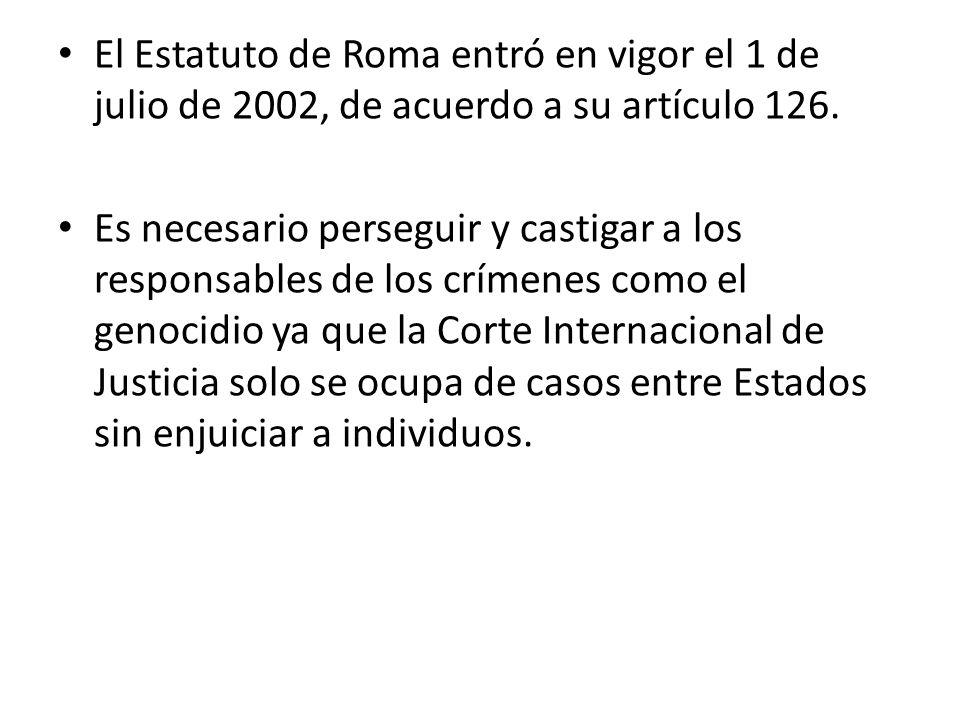 El Estatuto de Roma entró en vigor el 1 de julio de 2002, de acuerdo a su artículo 126.