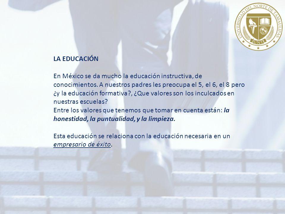 LA EDUCACIÓN En México se da mucho la educación instructiva, de conocimientos.
