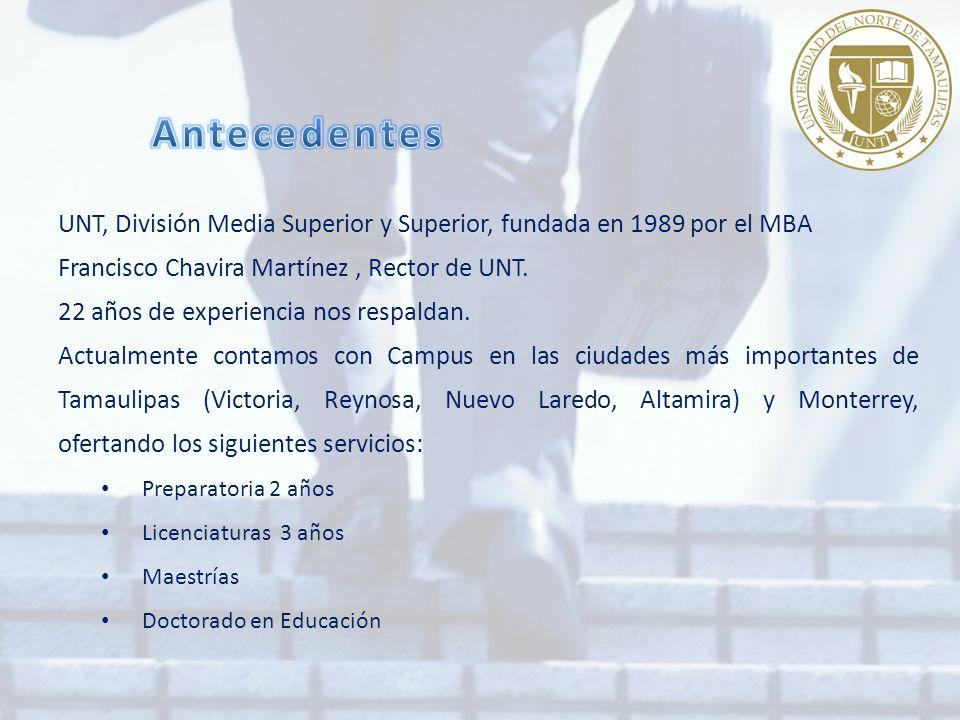 UNT, División Media Superior y Superior, fundada en 1989 por el MBA Francisco Chavira Martínez, Rector de UNT.