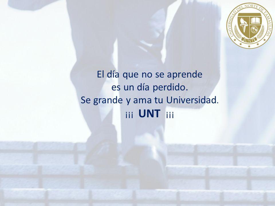 El día que no se aprende es un día perdido. Se grande y ama tu Universidad. ¡¡¡ UNT ¡¡¡