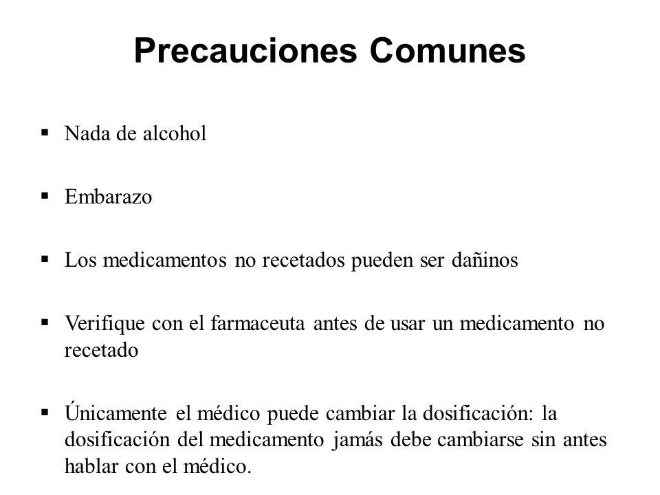 Precauciones Comunes Nada de alcohol Embarazo Los medicamentos no recetados pueden ser dañinos Verifique con el farmaceuta antes de usar un medicament