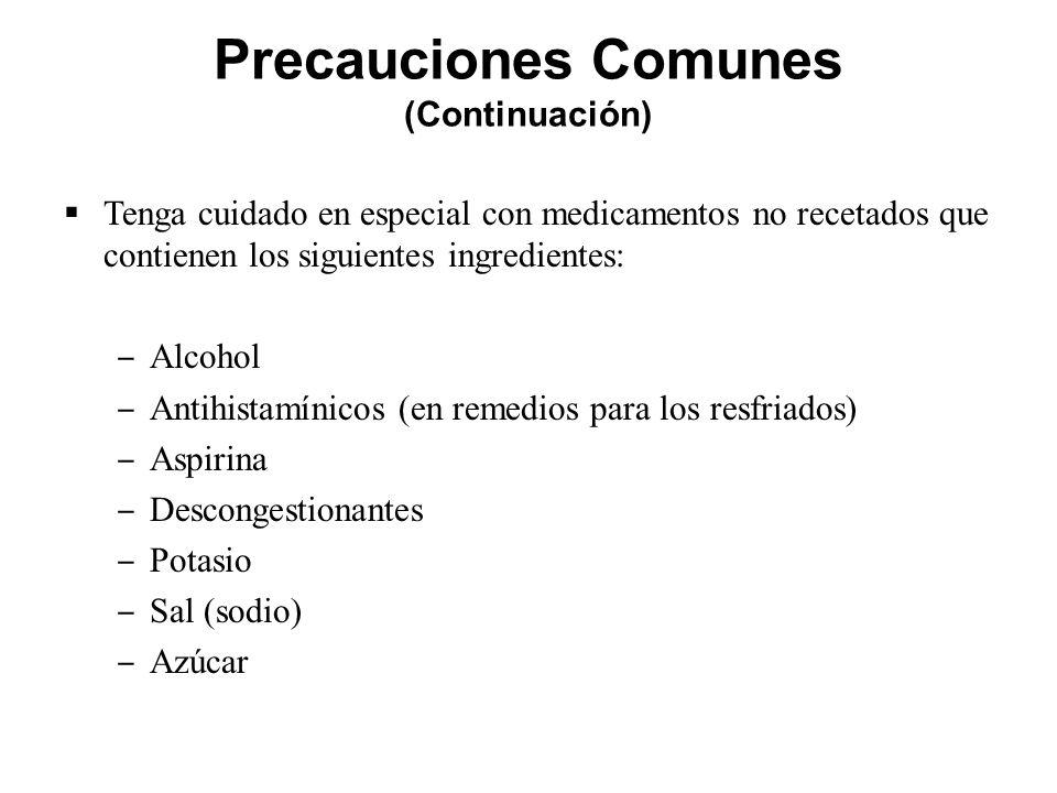 Precauciones Comunes (Continuación) Tenga cuidado en especial con medicamentos no recetados que contienen los siguientes ingredientes: Alcohol Antihis