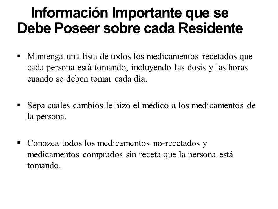 Información Importante que se Debe Poseer sobre cada Residente Mantenga una lista de todos los medicamentos recetados que cada persona está tomando, i