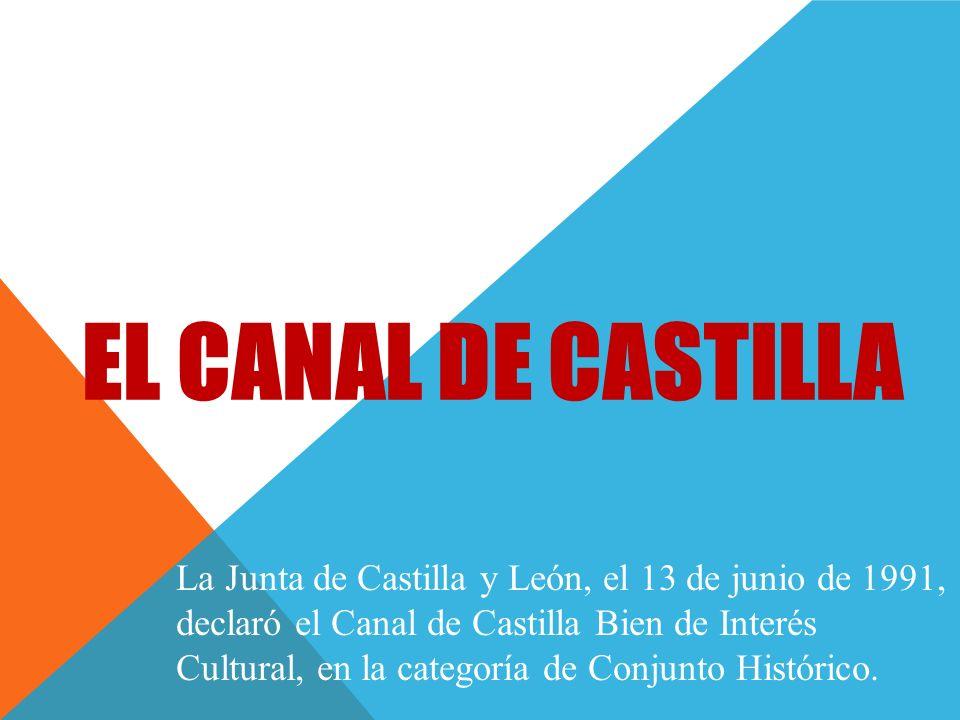 EL CANAL DE CASTILLA La Junta de Castilla y León, el 13 de junio de 1991, declaró el Canal de Castilla Bien de Interés Cultural, en la categoría de Co