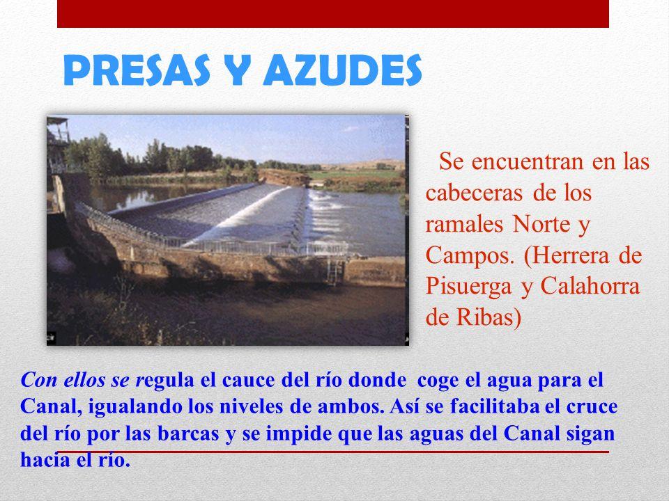 PRESAS Y AZUDES Se encuentran en las cabeceras de los ramales Norte y Campos. (Herrera de Pisuerga y Calahorra de Ribas) Con ellos se regula el cauce