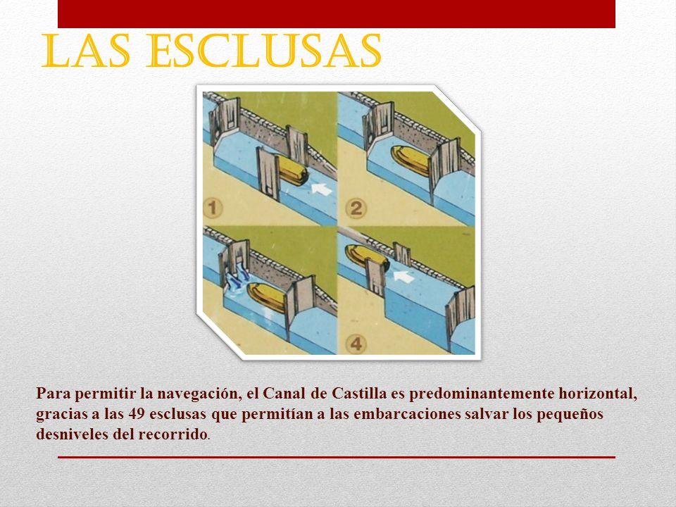 LAS ESCLUSAS Para permitir la navegación, el Canal de Castilla es predominantemente horizontal, gracias a las 49 esclusas que permitían a las embarcac