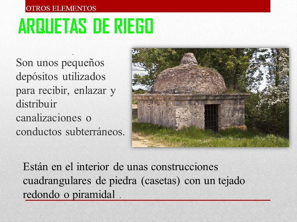 ARQUETAS DE RIEGO Son unos pequeños depósitos utilizados para recibir, enlazar y distribuir canalizaciones o conductos subterráneos. Están en el inter