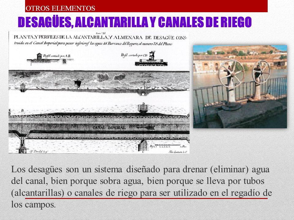 DESAGÜES, ALCANTARILLA Y CANALES DE RIEGO Los desagües son un sistema diseñado para drenar (eliminar) agua del canal, bien porque sobra agua, bien por