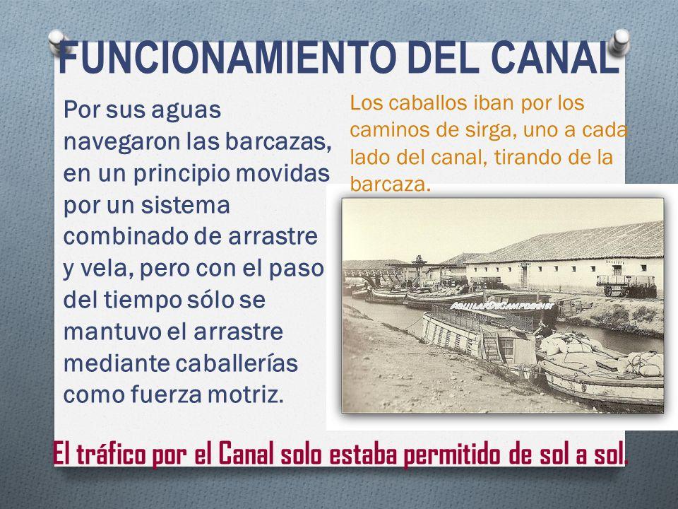 FUNCIONAMIENTO DEL CANAL Por sus aguas navegaron las barcazas, en un principio movidas por un sistema combinado de arrastre y vela, pero con el paso d