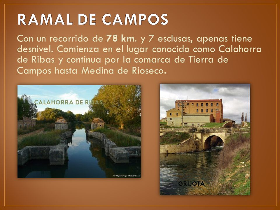 Con un recorrido de 78 km. y 7 esclusas, apenas tiene desnivel. Comienza en el lugar conocido como Calahorra de Ribas y continua por la comarca de Tie