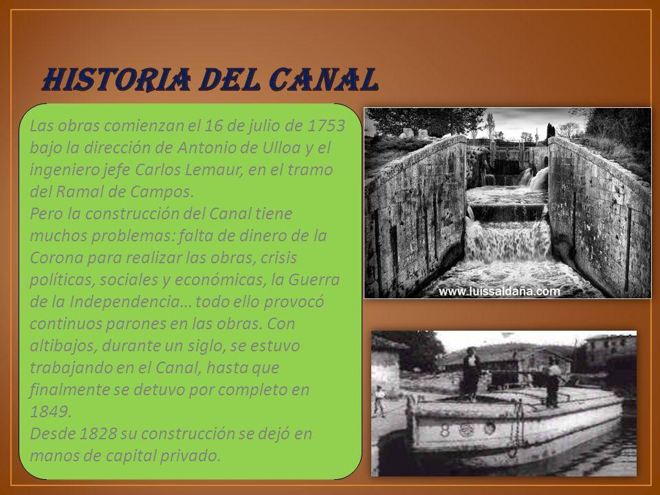 Las obras comienzan el 16 de julio de 1753 bajo la dirección de Antonio de Ulloa y el ingeniero jefe Carlos Lemaur, en el tramo del Ramal de Campos. P