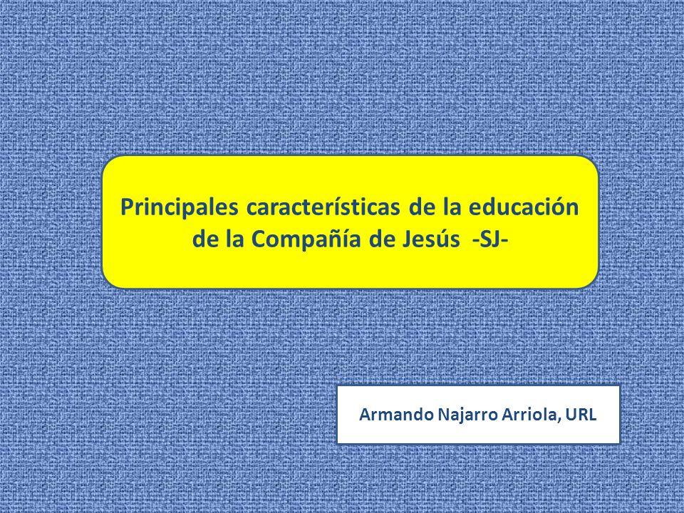 Principales características de la educación de la Compañía de Jesús -SJ- Armando Najarro Arriola, URL