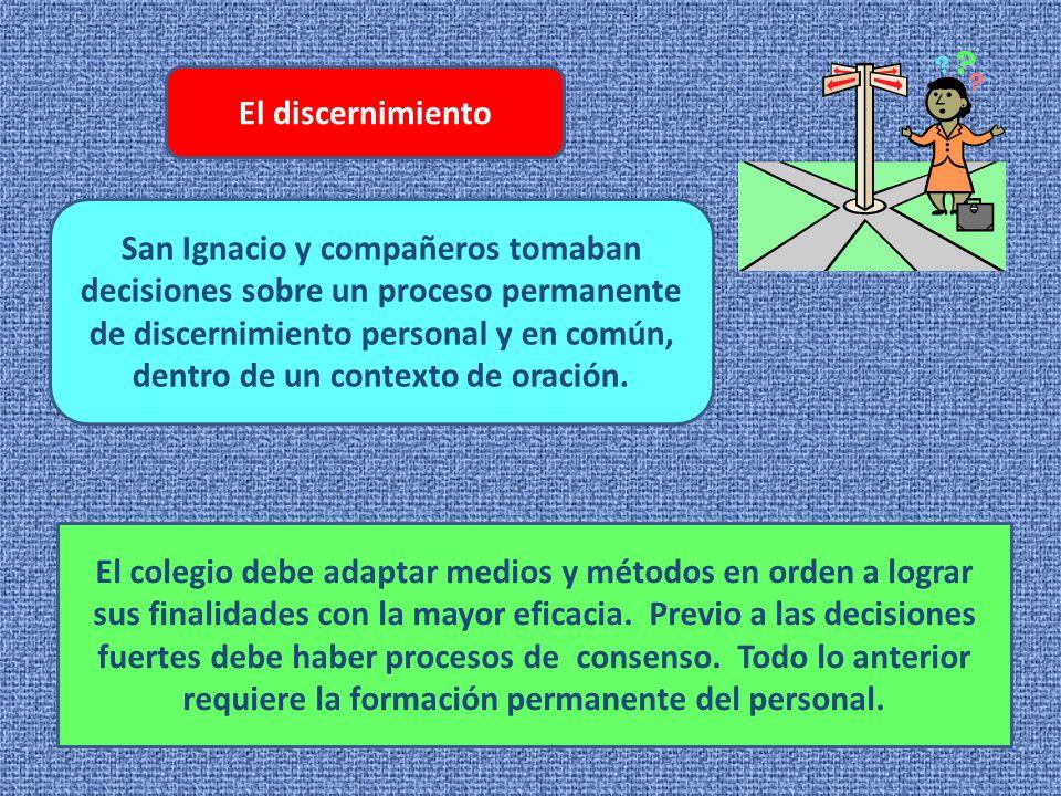El discernimiento San Ignacio y compañeros tomaban decisiones sobre un proceso permanente de discernimiento personal y en común, dentro de un contexto de oración.