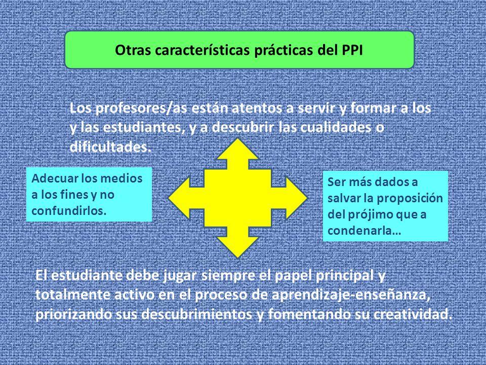 Otras características prácticas del PPI Los profesores/as están atentos a servir y formar a los y las estudiantes, y a descubrir las cualidades o dificultades.